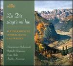 Zu Dir ziagt's mi hin: Alpenländische Liebeslieder und Wiesen