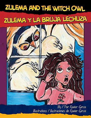 Zulema and the Witch Owl/Zulema y La Bruja Lechuza - Garza, Xavier (Illustrator), and Villarroel, Carolina (Translated by)