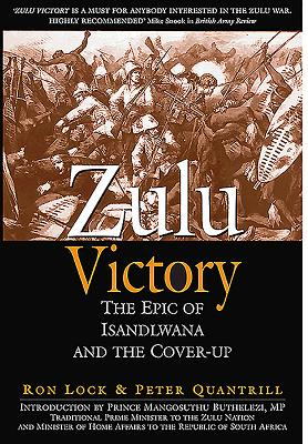 Zulu Victory: The Epic of Isandlwana and the Cover-Up - Lock, Ron, and Quantrill, Peter