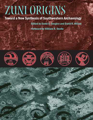 Zuni Origins: Toward a New Synthesis of Southwestern Archaeology - Gregory, David A