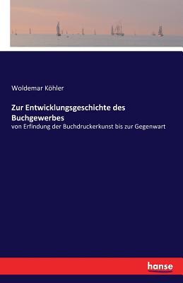 Zur Entwicklungsgeschichte Des Buchgewerbes - Kohler, Woldemar