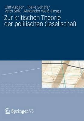 Zur Kritischen Theorie Der Politischen Gesellschaft: Festschrift Fur Michael Th. Greven Zum 65. Geburtstag - Asbach, Olaf (Editor), and Schafer, Rieke (Editor), and Selk, Veith (Editor)