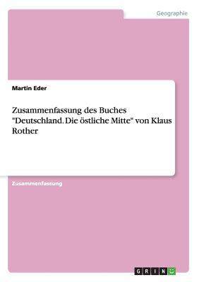 """Zusammenfassung Des Buches """"Deutschland. Die Ostliche Mitte"""" Von Klaus Rother - Eder, Martin"""