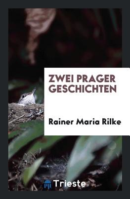 Zwei Prager Geschichten - Rilke, Rainer Maria