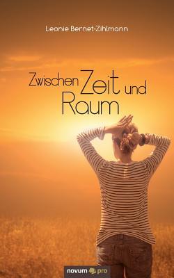 Zwischen Zeit Und Raum - Bernet-Zihlmann, Leonie